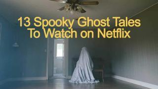 13 Ghost Story Movies on Netflix Worth Watching – 2020