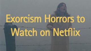 7 Best Exorcism Horror Movies on Netflix – 2020 update